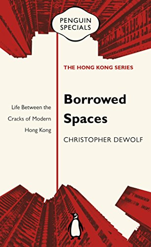 Borrowed Spaces: Life Between the Cracks of Modern Hong Kong (Penguin Specials: Hong Kong) por Christopher Dewolf