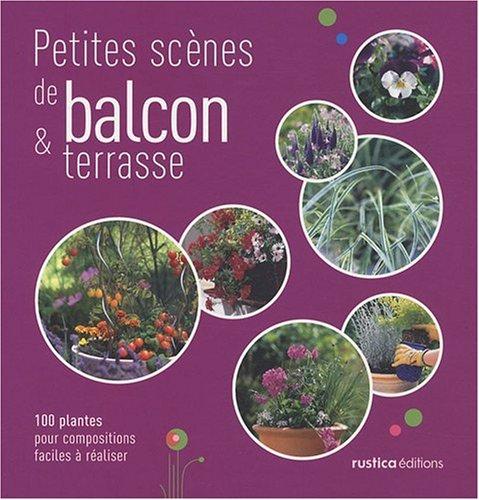 Petites scènes de balcons & terrasse : 100 plantes pour compositions faciles à réaliser