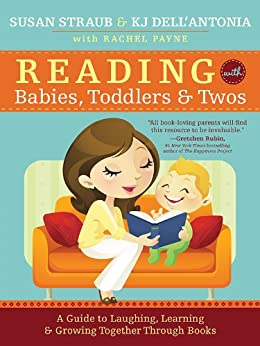 Reading with Babies, Toddlers and Twos: A Guide to Laughing, Learning and Growing Together Through Books par [Dell'Antonia, KJ, Straub, Susan]