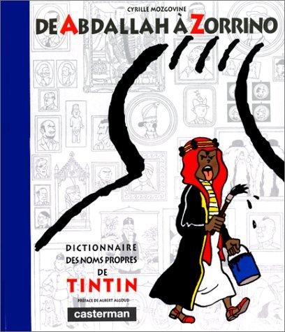 DICTIONNAIRE NOMS PROPRES TINTIN : DE ABDALLAH ? ZORRINO by CYRILLE MOZGOVINE (January 19,1992) par CYRILLE MOZGOVINE