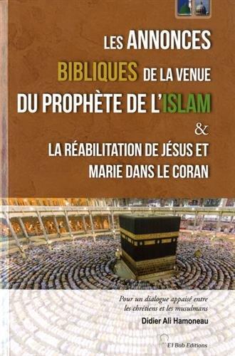 Les annonces bibliques de la venue du prophète de l'Islam : Et La réabilitation de Jésus et Marie dans le Coran