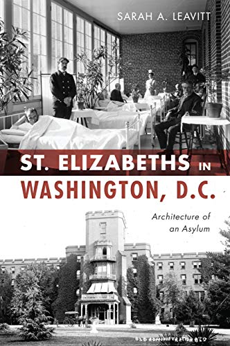St Elizabeths in Washington, D.C.: Architecture of an Asylum