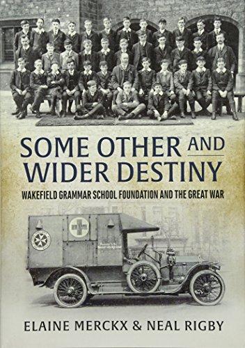 Some Other and Wider Destiny: Wakefield Grammar School Foundation and the Great War