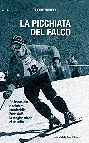 La picchiata del falco. Da boscaiolo a sciatore inarrivabile: Zeno Colò, la magica storia di un mito (Sport.doc) por Davide Novelli