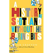 Scottish History without the Boring Bits: A Chronicle of the Curious, the Eccentric, the Atrocious and the Unlikely