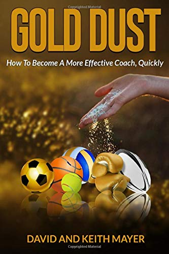 Gold Dust: How to Become A More Effective Coach, Quickly: How to become a better communicator