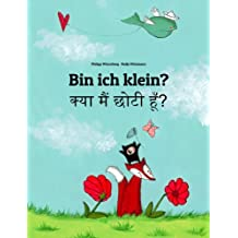 Bin ich klein? क्या मैं छोटी हूँ?: Deutsch-Hindi: Mehrsprachiges Kinderbuch. Zweisprachiges Bilderbuch zum Vorlesen für Kinder ab 3-6 Jahren (4K Ultra HD Edition) (Weltkinderbuch 10)