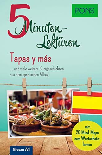 PONS 5-Minutenlektüre Spanisch A1 - Tapas y más … und viele weitere Kurzgeschichten aus dem spanischen Alltag. Mit 20 Mind-Maps zum Wortschatzlernen. (PONS 5-Minuten-Lektüren)