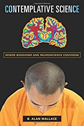Contemplative Science: Where Buddhism and Neuroscience Converge (Columbia Series in Science and Religion) by B. Alan Wallace (2009-04-22)