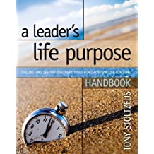 A Leader's Life Purpose Handbook: Calling and Destiny Discovery Tools for Christian Life Coaching by Tony Stoltzfus (2009-03-19)