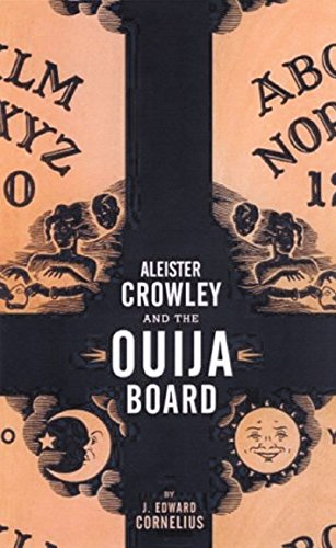 [Aleister Crowley and the Ouija Board] (By: J. Edward Cornelius) [published: December, 2005]