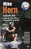 latitude zero 40000 km pour partir a la rencontre du monde french edition by mike horn 2001 06 05
