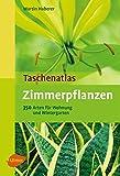 Taschenatlas Zimmerpflanzen: 350 Arten für Wohnraum und Wintergarten (Taschenatlanten)
