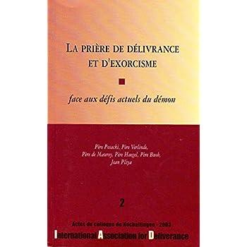 La prière de délivrance et d'exorcisme : Actes du colloque de l'International association for deliverance, Hochaltingen, juillet 2003 (Les colloques de l'IAD)