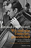 Wir sind eine Entdeckergemeinschaft: Aufzeichnungen zur Entstehung des Concentus Musicus - Nikolaus Harnonocourt