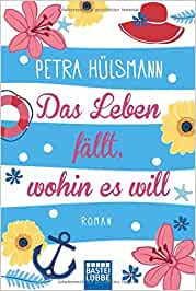 Das Leben fällt, wohin es will: Roman: Petra Hülsmann