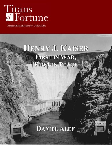 henry-j-kaiser-first-in-war-first-in-peace-titans-of-fortune-english-edition