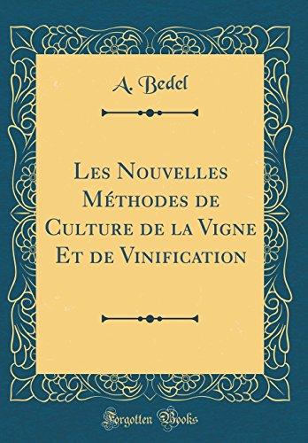 Les Nouvelles Méthodes de Culture de la Vigne Et de Vinification (Classic Reprint)