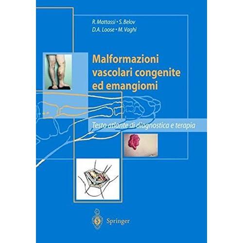 Malformazioni Vascolari Ed Emangiomi. Testo-Atlante Di Diagnosi E Terapia