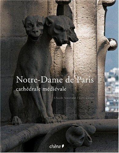 Notre-Dame de Paris : Cathédrale médiévale par Claude Gauvard