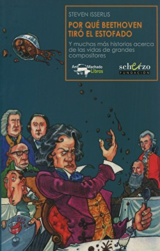 Por Qué Beethoven Tiró El Estofado (Musicalia Scherzo) por Steven Isserlis