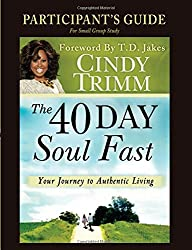 The 40 Day Soul Fast: Your Journey to Authentic Living: Participant's Guide