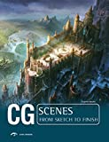 CG Scenes: From Sketch to Finish (Cg from Sketch to Finish)