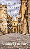 Historic Centre of Florence Travel Hd Photograph Picture book Super Clear Photos (English Edition)