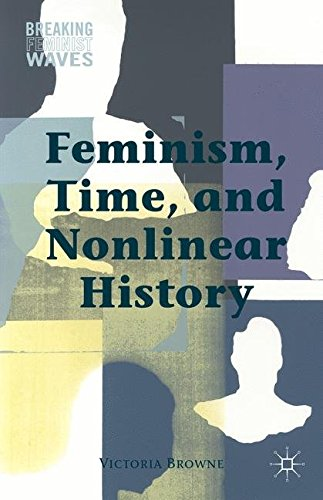 Feminism, Time, and Nonlinear History (Breaking Feminist Waves)