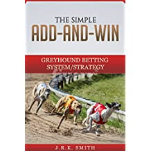 THE SIMPLE ADD-AND-WIN GREYHOUND BETTING SYSTEM/STRATEGY