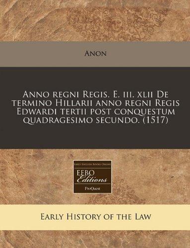 Anno regni Regis. E. iii. xlii De termino Hillarii anno regni Regis Edwardi tertii post conquestum quadragesimo secundo. (1517) por Anon