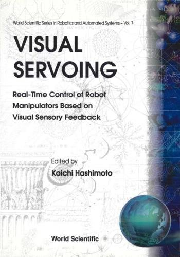 Visual Servoing: Real-Time Control of Robot Manipulators Based on Visual Sensory Feedback (World Scientific Series in Robotics and Automated Systems, Band 7) -