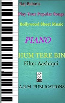 HUM TERE BIN (TUMI HI HO ) PIANO SHEET MUSIC by [S, RAJ BALAN]