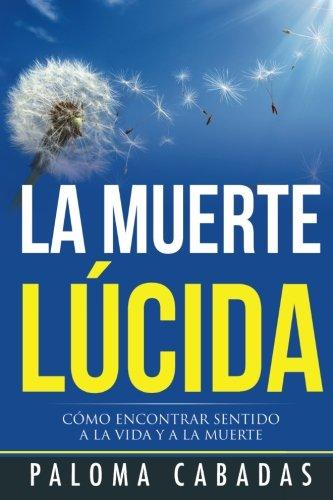 La Muerte Lúcida (COLECCIÓN PALOMA CABADAS) por PALOMA CABADAS