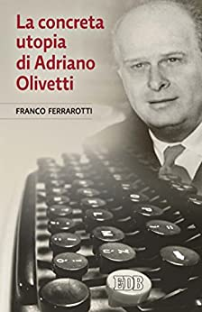 la-concreta-utopia-di-adriano-olivetti-franco-ferrarotti