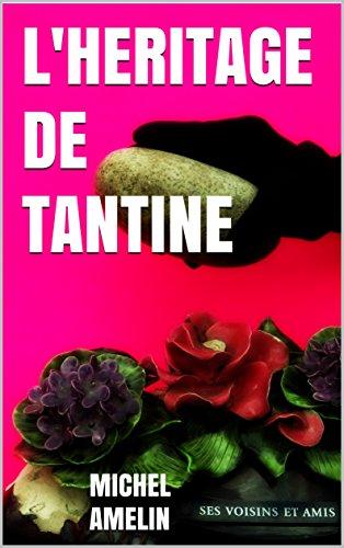 L'HERITAGE DE TANTINE comdie policire joyeusement mortelle (Les hritages de Marie-Bernadette Meunier t. 4)