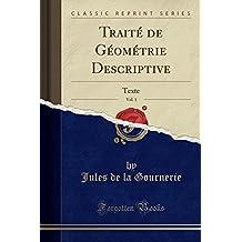 Traite de Geometrie Descriptive, Vol. 1: Texte (Classic Reprint)