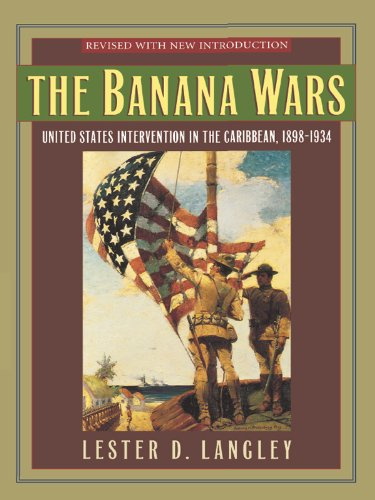The Banana Wars: United States Intervention in the Caribbean, 1898–1934 (Latin American Silhouettes)
