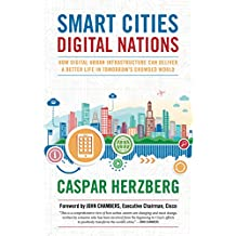 Smart Cities, Digital Nations: How Digital Urban Infrastructure Can Deliver a Better Life in Tomorrow's Crowded World