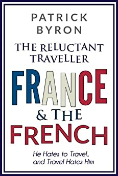 The Reluctant Traveller: France and the French by [Byron, Patrick]