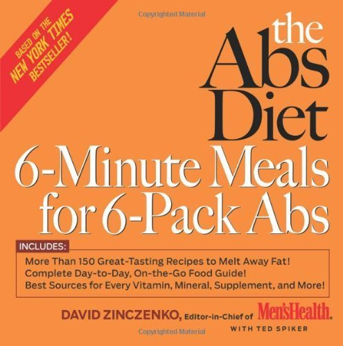 The Abs Diet 6-Minute Meals for 6-Pack Abs: More Than 150 Great-Tasting Recipes to Melt Away Fat! by Zinczenko, David, Spiker, Ted (2006) Hardcover