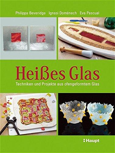 heies-glas-techniken-und-projekte-aus-ofengeformtem-glas