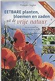 Eetbare planten, bloemen en zaden uit de vrije natuur: beschrijving van 49 bos-, duin- en weideplanten en hun culinaire mogelijkheden