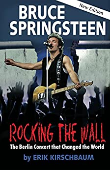 Rocking the Wall. Bruce Springsteen: The Berlin Concert That Changed the World (Americans in Berlin) by [Kirschbaum, Erik]