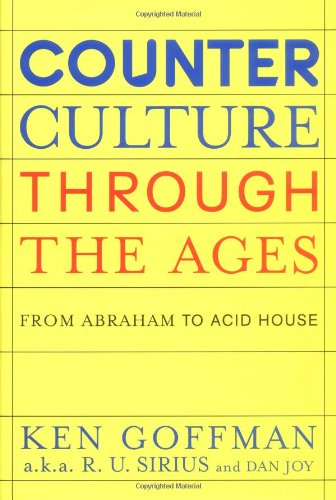 Counterculture Through the Ages: From Abraham to Acid House por Ken Goffman
