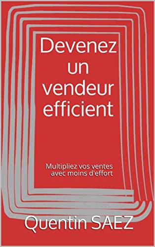 Couverture du livre Devenez un vendeur efficient: Multipliez vos ventes avec moins d'effort
