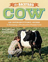 The Backyard Cow: An Introductory Guide to Keeping a Productive Family Cow (English Edition)