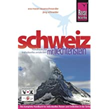Schweiz mit Liechtenstein: Das komplette Handbuch für individuelles Reisen und Entdecken in der Schweiz und in Liechtenstein