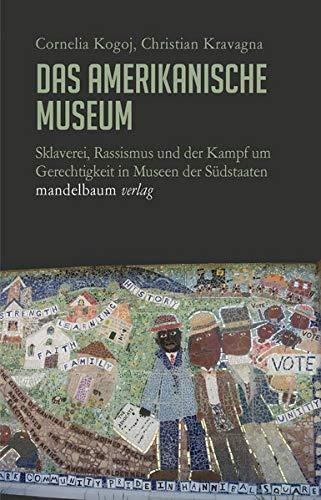 Das amerikanische Museum: Sklaverei, Schwarze Geschichte und der Kampf um Gerechtigkeit in Museen der Südstaaten