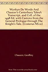 Wynkyn De Worde and Chaucer's Canterbury Tales: A Transcript. and Coll. of the 1498 Ed. With Caxton2 from the General Prologue Through the Knight's Tale